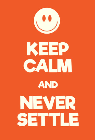 settle: Keep Calm and Never Settle poster. Adaptation of the famous World War Two motivational poster of Great Britain. Illustration