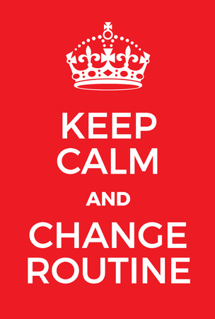 ease: Keep Calm and Change Routine poster. Adaptation of the famous World War Two motivational poster of Great Britain.