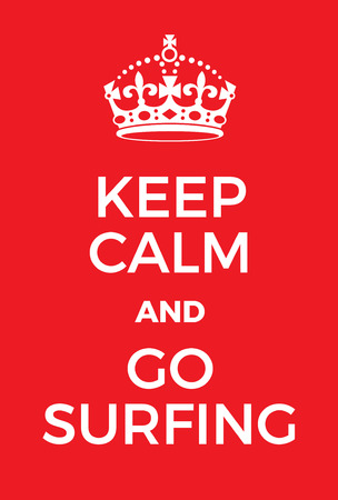 adaptation: Keep Calm and go surfing poster. Adaptation of the famous World War Two motivational poster of Great Britain.