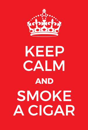 calm down: Keep Calm and smoke a cigar poster. Adaptation of the famous World War Two motivational poster of Great Britain.