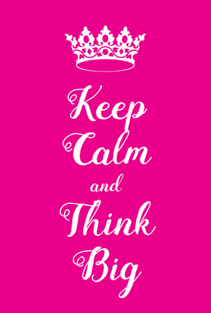 adaptation: Keep Calm and Think big poster. Adaptation of the famous World War Two motivational poster of Great Britain.