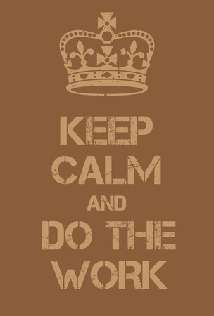 Keep Calm and Do the work poster. Adaptation of the famous World War Two motivational poster of Great Britain. Illustration
