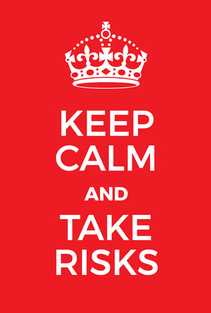 world war two: Keep Calm and Take Risks poster. Adaptation of the famous World War Two motivational poster of Great Britain.
