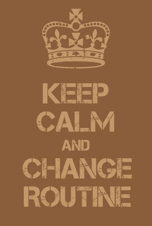 Keep Calm and Change Routine poster. Adaptation of the famous World War Two motivational poster of Great Britain.