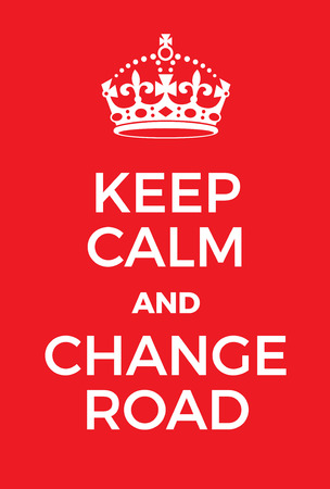 alter: Keep Calm and Change Road poster. Adaptation of the famous World War Two motivational poster of Great Britain.