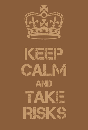 Keep Calm and Take Risks poster. Adaptation of the famous World War Two motivational poster of Great Britain.