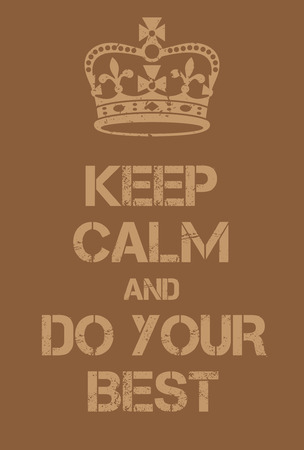 adaptation: Keep Calm and do your best poster. Adaptation of the famous World War Two motivational poster of Great Britain. Illustration