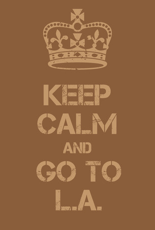adaptation: Keep Calm and go to LA poster. Adaptation of the famous World War Two motivational poster of Great Britain. Illustration