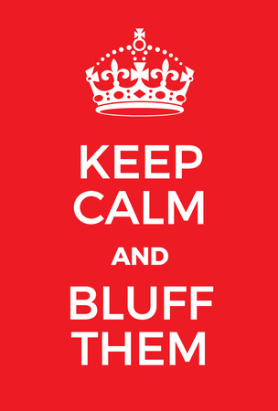 bluff: Keep Calm and bluff them poster. Adaptation of the famous World War Two motivational poster of Great Britain.