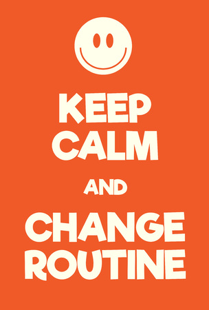 alter: Keep Calm and Change Routine poster. Adaptation of the famous World War Two motivational poster of Great Britain.