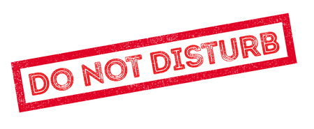 to disturb: Do not disturb rubber stamp on white. Print, impress, overprint.