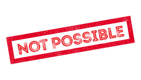 possible: Not Possible rubber stamp on white. Print, impress, overprint. Illustration