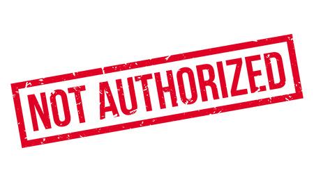 authoritative: Not Authorized rubber stamp on white. Print, impress, overprint.
