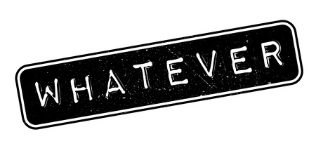 whatever: Whatever rubber stamp on white. Print, impress, overprint. Illustration