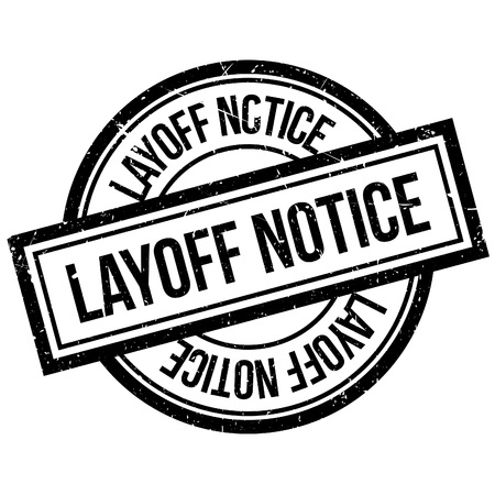 layoff: Layoff Notice rubber stamp. Grunge design with dust scratches. Effects can be easily removed for a clean, crisp look. Color is easily changed.
