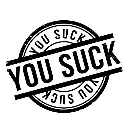 suck: You Suck rubber stamp. Grunge design with dust scratches. Effects can be easily removed for a clean, crisp look. Color is easily changed. Illustration