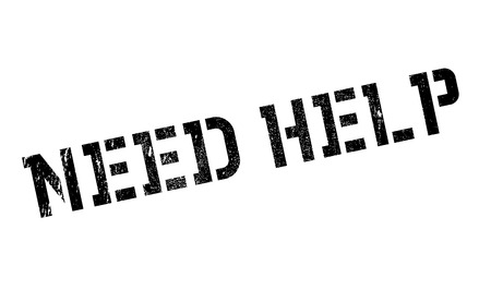 need help: Need Help rubber stamp