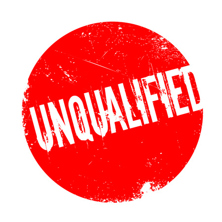 unskilled: Unqualified rubber stamp. Grunge design with dust scratches. Effects can be easily removed for a clean, crisp look. Color is easily changed.