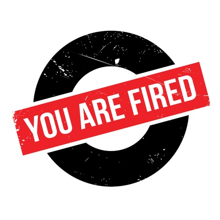 you are fired: You Are Fired rubber stamp. Grunge design with dust scratches. Effects can be easily removed for a clean, crisp look. Color is easily changed.