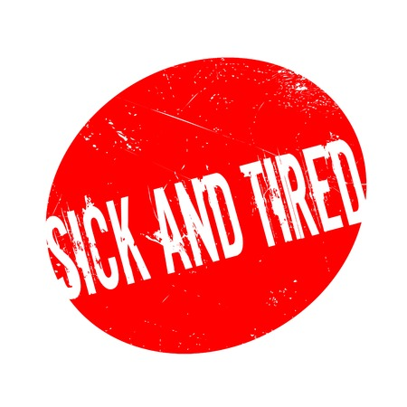 Sick And Tired rubber stamp. Grunge design with dust scratches. Effects can be easily removed for a clean, crisp look. Color is easily changed. Illustration