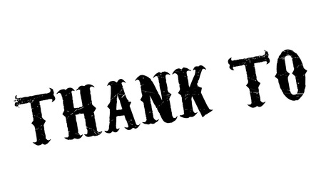 praise: Thank To rubber stamp. Grunge design with dust scratches. Effects can be easily removed for a clean, crisp look. Color is easily changed.