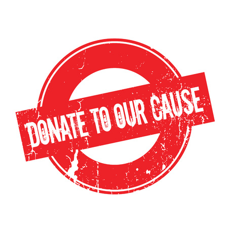inducement: Donate To Our Cause rubber stamp. Grunge design with dust scratches. Effects can be easily removed for a clean, crisp look. Color is easily changed.