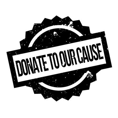 Donate To Our Cause rubber stamp. Grunge design with dust scratches. Effects can be easily removed for a clean, crisp look. Color is easily changed.