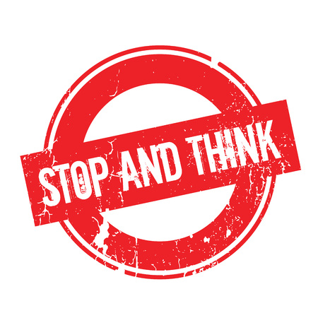 Stop And Think rubber stamp. Grunge design with dust scratches. Effects can be easily removed for a clean, crisp look. Color is easily changed. Illustration