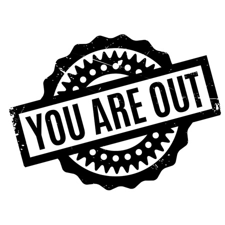 re employment: You Are Out rubber stamp. Grunge design with dust scratches. Effects can be easily removed for a clean, crisp look. Color is easily changed.