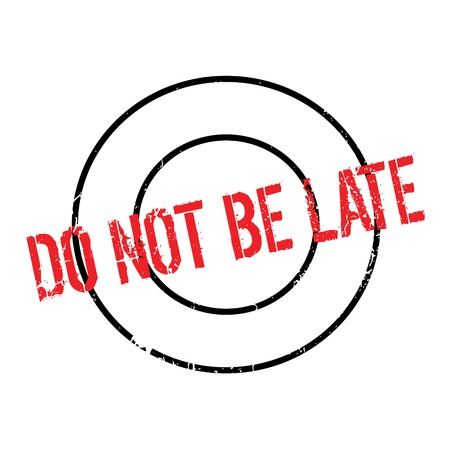 Do Not Be Late rubber stamp. Grunge design with dust scratches. Effects can be easily removed for a clean, crisp look. Color is easily changed. Illustration