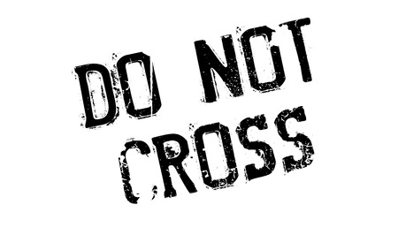 Do Not Cross rubber stamp. Grunge design with dust scratches. Effects can be easily removed for a clean, crisp look. Color is easily changed. Illustration