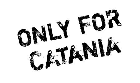 solely: Only For Catania rubber stamp. Grunge design with dust scratches. Effects can be easily removed for a clean, crisp look. Color is easily changed.