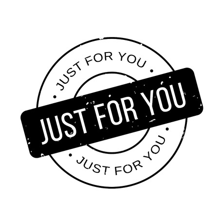 Just For You rubber stamp. Grunge design with dust scratches. Effects can be easily removed for a clean, crisp look. Color is easily changed.