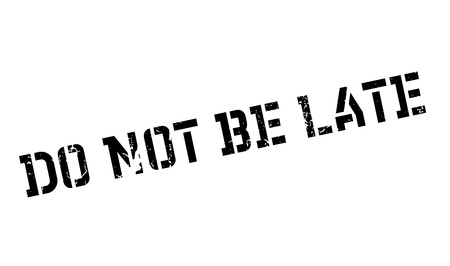 Do Not Be Late rubber stamp