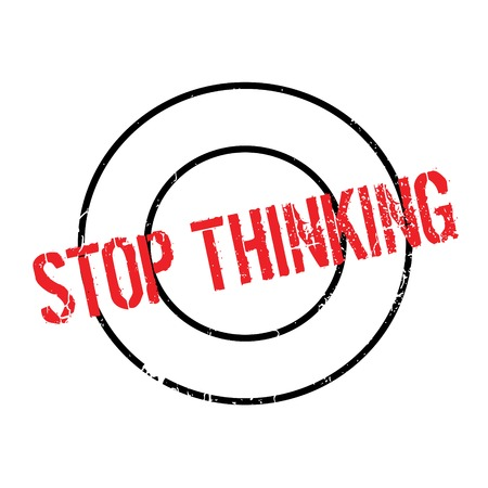 Stop Thinking rubber stamp Illustration