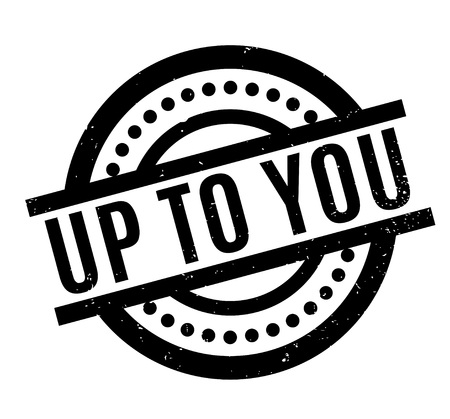 Up To You rubber stamp. Grunge design with dust scratches. Effects can be easily removed for a clean, crisp look. Color is easily changed.