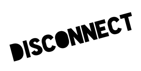 disconnected: Disconnect rubber stamp