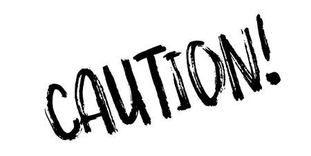 be careful: Caution rubber stamp