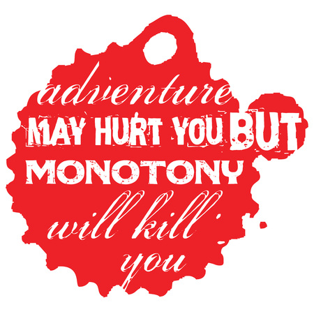 Adventure May Hurt You But Monotony Will Kill You. Creative typographic motivational poster.