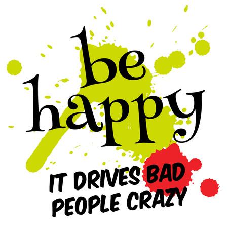 Sei glücklich, es treibt schlechte Menschen verrückt. Kreatives typografisches Motivplakat.