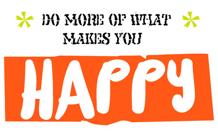 Do More Of What Makes You Happy. Creative typographic motivational poster.