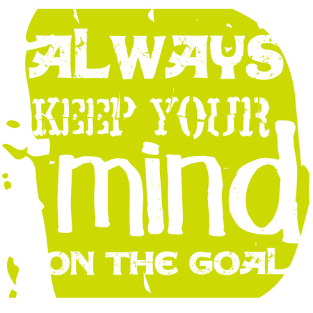 Always Keep Your Mind On The Goal. Creative typographic motivational poster. Illustration