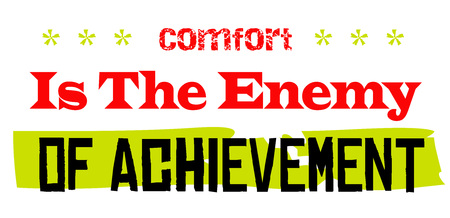 Comfort Is The Enemy Of Achievement. Creative typographic motivational poster.
