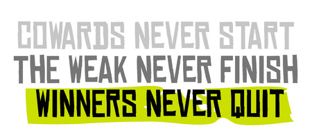 Cowards Never Start The Weak Never Finish Winners Never Quit. Creative typographic motivational poster. Illustration