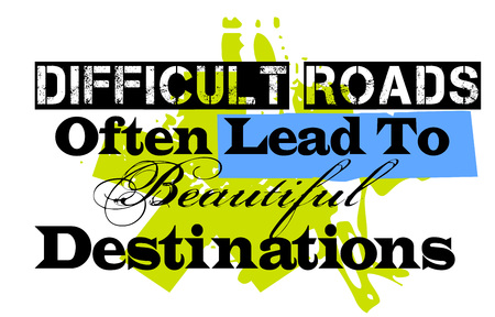 Difficult Roads Often Lead To Beautiful Destinations. Creative typographic motivational poster.