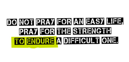 Do Not Pray For An Easy Life, Pray For The Strength To Endure A Difficult One. Creative typographic motivational poster. Stock Illustratie