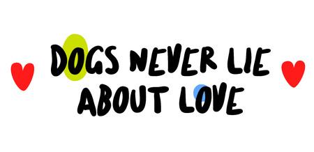 Hunde lügen nie über Liebe. Kreatives typografisches Motivplakat.