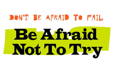 Don t Be Afraid To Fail Be Afraid Not To Try. Creative typographic motivational poster. Illustration