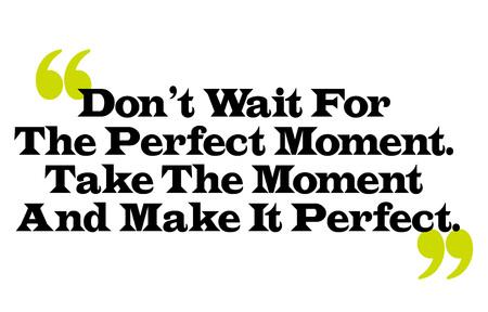 ドンの完璧な瞬間を待ち。瞬間を取るし、それ完璧な。創造的なタイポグラフィの動機付けのポスター。