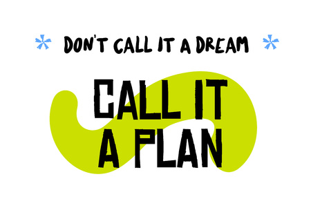 Don t Call It A Dream. Call It A Plan. Creative typographic motivational poster. Illustration